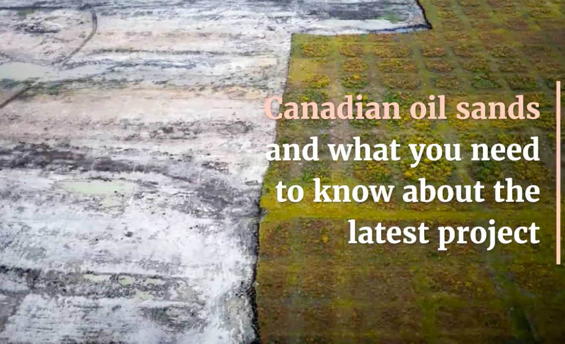 short video on canadian oil sands and what you need to know about the latest project